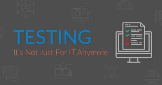 Testing, It's Not Just For IT Anymore