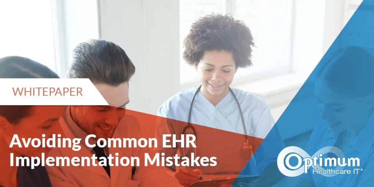 avoiding-common-ehr-implementation-mistakes-optiimum-healthcare-it