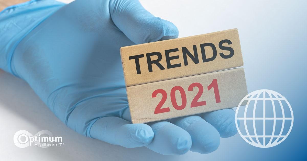Top Health Trends of 2021 - Optimum Healthcare IT