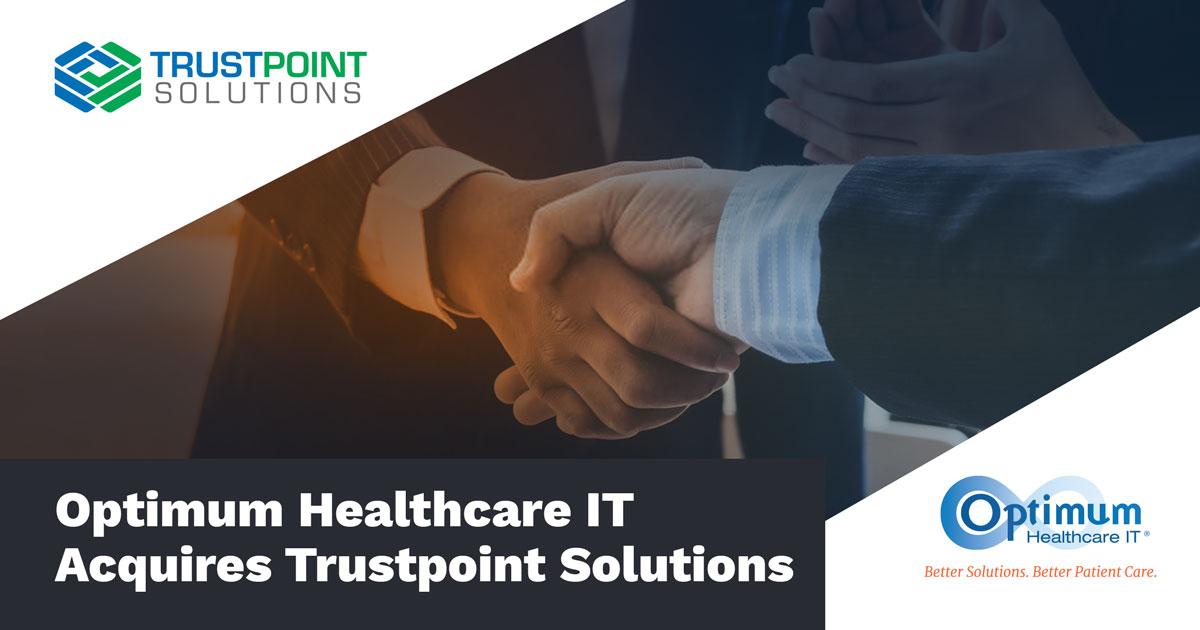 Optimum Healthcare IT Acquires Trustpoint Solutions