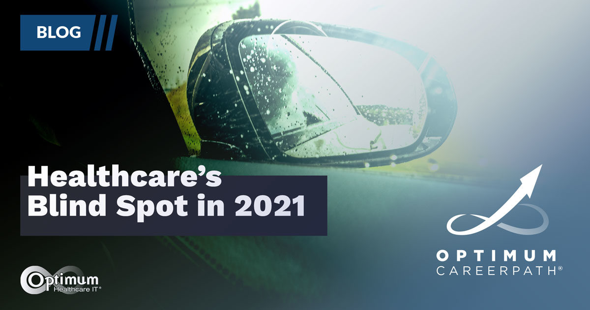 Blog: Healthcare's Blindspot in 2021 | Optimum Healthcare IT