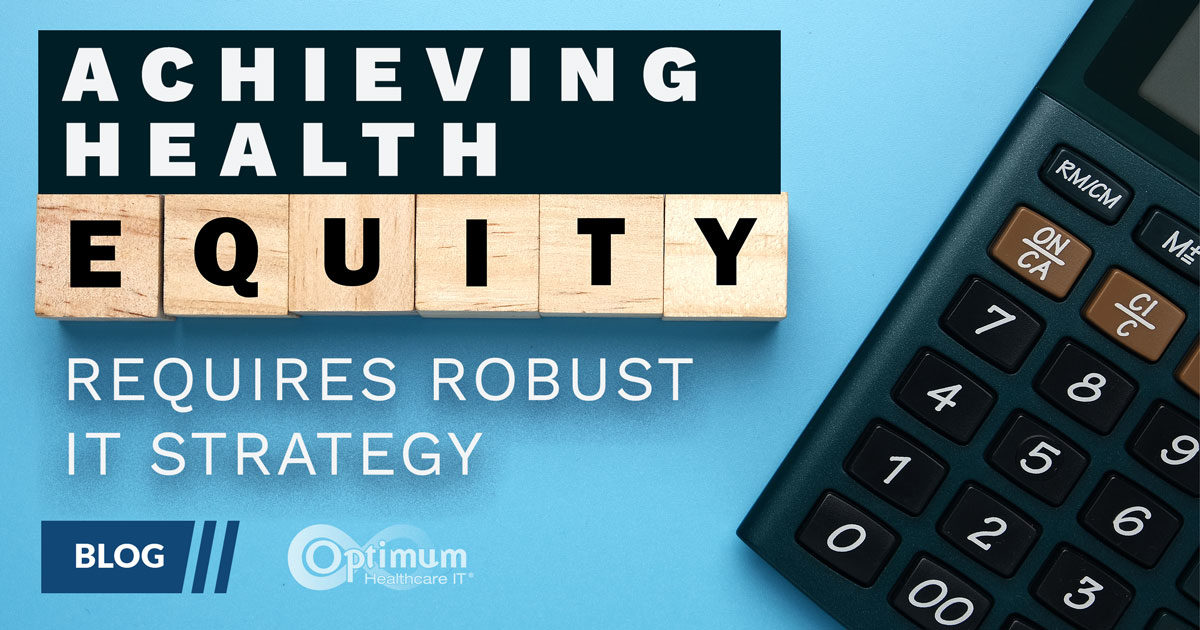 Blog: Achieving Health Equity Requires Robust IT Strategy